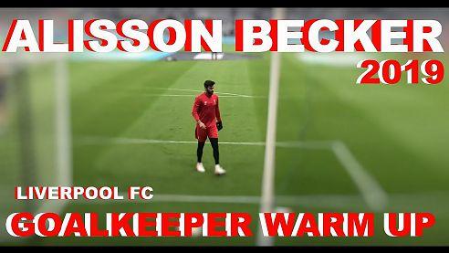 Alisson Becker ● Rozcvička před zápasem ● 2019